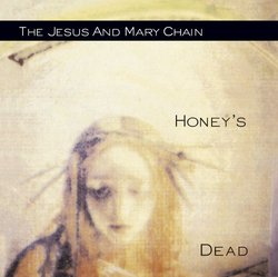 The Jesus and Mary Chain: Honey's Dead