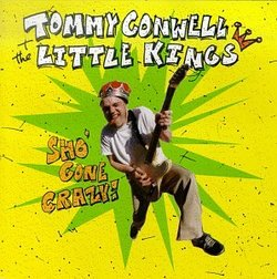 Tommy Conwell & The Little Kings - Sho Gone Crazy
