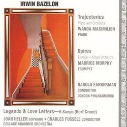 Irwin Bazelon: Trajectories; Spires; Legends and Love Letters