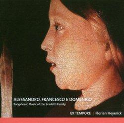 Alessandro, Francesco and Domenico Scarlatti : Polyphonic Music of the Scarlatti Family
