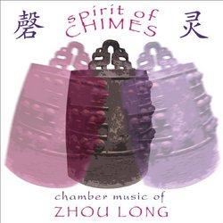 Zhou Long: Spirit Of Chimes