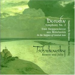 Alexander Borodin: Symphony No. 2; In the Steppes of Central Asia; Tschaikowsky: Romeo und Julia