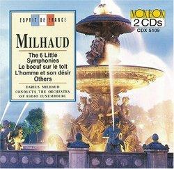 Darius Milhaud: The 6 Little Symphonies; L boeuf sur le toit; L'homme et son désir; Others