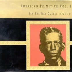American Primitive, Vol. 1: Raw Pre-War Gospel (1926-36)