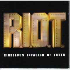 R.I.O.T.: Righteous Invasion of Truth