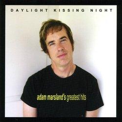 Daylight Kissing Night - Adam Marsland's Greatest Hits