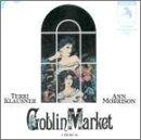 Goblin Market (1987 Original Off-Broadway Cast)