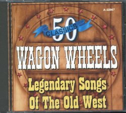 Wagon Wheels: Legendary Songs of the Old West