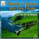 Songs And Dances From The Faeroe Islands: The Islands In The Mist (Chants Et Danses Des Iles Feroe: Les Iles De La Brume)