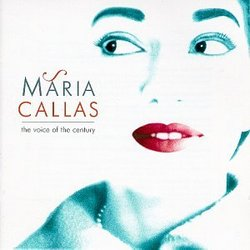 Maria Callas, the Voice of the Century