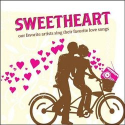 Sweetheart : Our Favorite Artists Sing Their Favorite Love Songs [2010]