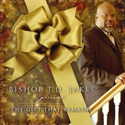 Bishop T.D. Jakes Presents the Gift That Remains