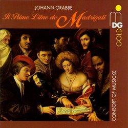 Johann Grabbe: Il Primo Libro de Madrigali (First Book of Madrigals) - Consort of Musicke