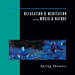 Relaxation & Meditation with Music & Nature: Spring Showers