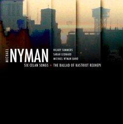 Nyman: Six Celan Songs; The Ballad Of Kastriot Rexhepi