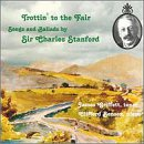 Trottin' to the Fair: Songs and Ballads by Sir Charles Stanford