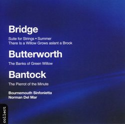 Bridge: Suite for Strings; Butterworth: The Banks of Green Willow; Bantock: The Pierrot of the Minute