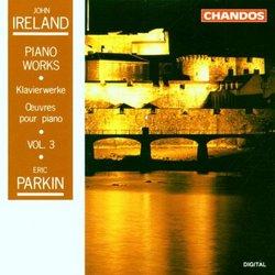 John Ireland: Piano Works, Vol. 3