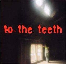 To the Teeth (+1 Bonus Track)