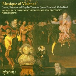 Musique of Violenze - Dances, etc for Queen Elizabeth's Violin Band (English Orpheus, Vol 42) /Parley of Instruments * Holman