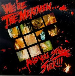 We're the Meatmen & You Still Suck