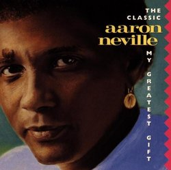 My Greatest Gift -- The Classic Aaron Neville