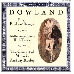 Dowland: First Booke of Songes (1597) /Kirkby * York Skinner * Hill * Thomas * Consort of Musike * Rooley
