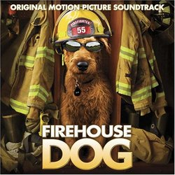 Firehouse Dog [Original Motion Picture Soundtrack]