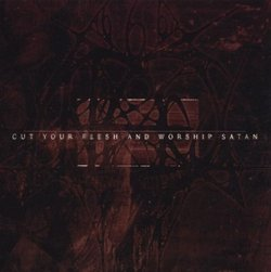 Cut Your Flesh & Worship Satan