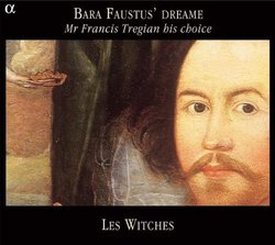 Bara Faustus' Dreame: Mr. Francis Tregian His Choice