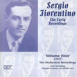 Sergio Fiorentino: The Early Recordings Vol 4/Liszt: The Orchestral Recordings/Chopin: Fantasia on Polish Airs