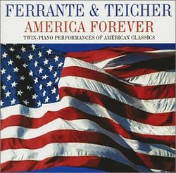 Ferrante & Teicher: America Forever: Twin Piano Performances of American Classics