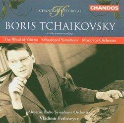 Boris Tchaikovsky: The Wind of Siberia; Sebastopol Symphony; Music for Orchestra