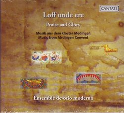 Loff unde ere (Praise and Glory): Music from Medingen Convent