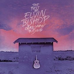 The Best Of Elvin Bishop: Crabshaw Rising