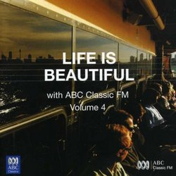 Life Is Beautiful with ABC Classic FM, Vol. 4