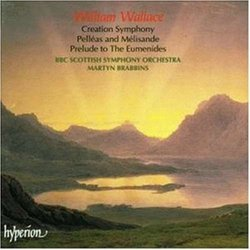 Wallace: Creation Symphony in C sharp minor / Pelléas and Mélisande Suite / Prelude to the Eumenides