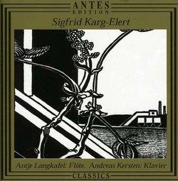 Sigfrid Karg-Elert Flute & Piano -Sinfonische Kanzone op 114, Sonata in B op 121, Impressions exotiques op 134, Suite pointillisique (Antes)