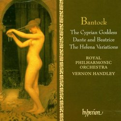 Bantock: The Cyprian Goddess; The Helena Variations; Dante and Beatrice