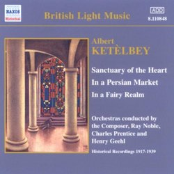 Albert Ketèlbey: Sanctuary of the Heart; In a Persian Market; In a Fairy Realm