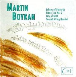 Martin Boykan: Echoes of Petrarch (for flute, clarinet & piano); City of Gold (for flute); Piano Trio No. 2; String Quartet No. 2
