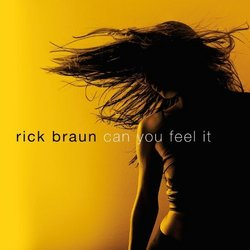 Can You Feel It by Rick Braun [Music CD]