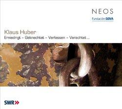 Klaus Huber: Erniedrigt - Geknechtet - Verlasson - Verachtet...