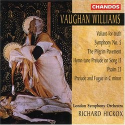 Vaughan Williams: Symphony No. 5 / Valiant-for-Truth / The Pilgrim Pavement / Hymn-Tune Prelude on Song 13 / Psalm 23 / Prelude & Fugue in C minor - London Symphony Orchestra / Richard Hickox