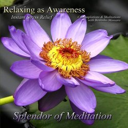 Relaxing as Awareness: Instant Stress Relief - Contemplations & Meditations with Bentinho Massaro