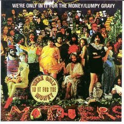We're Only in It for Money / Lumpy Gravy