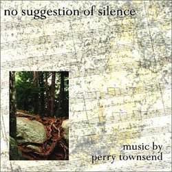 No Suggestion of Silence: Music by Perry Townsend