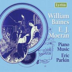 William Baines, E.J. Moeran: Piano Music
