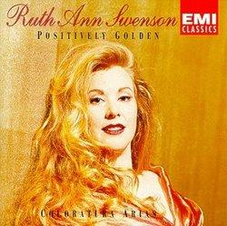 Ruth Ann Swenson - Positively Golden ~ Colaratura Arias