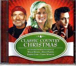 Classic Country Christmas - Featuring Willie Nelson, Dolly Parton, Johnny Cash, Tammy Wynette